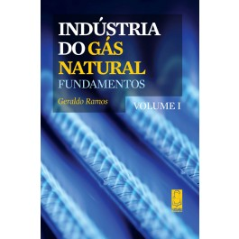 Indústria do Gás Natural - Fundamentos (Volume I)